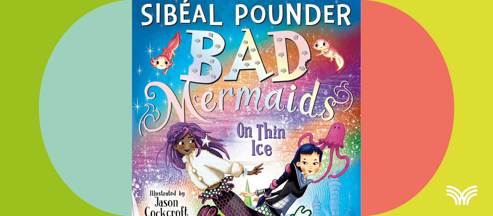 Sibéal Pounder: Bad Mermaids and Witch Wars